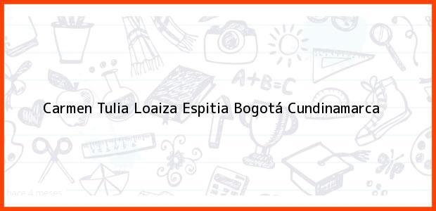 Teléfono, Dirección y otros datos de contacto para Carmen Tulia Loaiza Espitia, Bogotá, Cundinamarca, Colombia