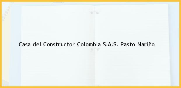 Teléfono, Dirección y otros datos de contacto para Casa del Constructor Colombia S.A.S., Pasto, Nariño, Colombia