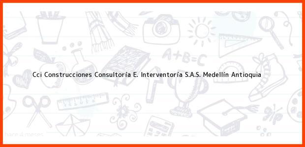 Teléfono, Dirección y otros datos de contacto para Cci Construcciones Consultoría E. Interventoría S.A.S., Medellín, Antioquia, Colombia