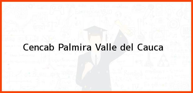 Teléfono, Dirección y otros datos de contacto para Cencab, Palmira, Valle del Cauca, Colombia