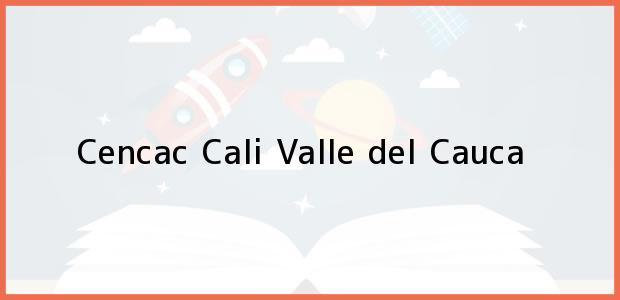 Teléfono, Dirección y otros datos de contacto para Cencac, Cali, Valle del Cauca, Colombia