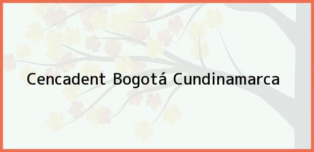 Teléfono, Dirección y otros datos de contacto para Cencadent, Bogotá, Cundinamarca, Colombia