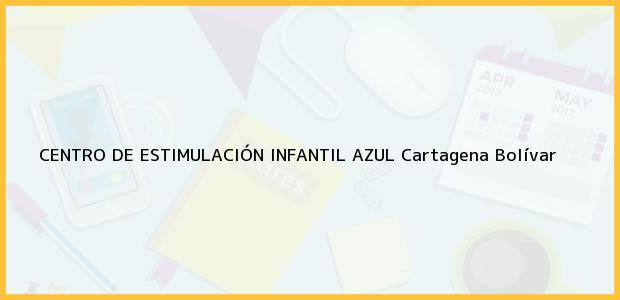 Teléfono, Dirección y otros datos de contacto para Centro de Estimulación Infantil Azul, Cartagena, Bolívar, Colombia