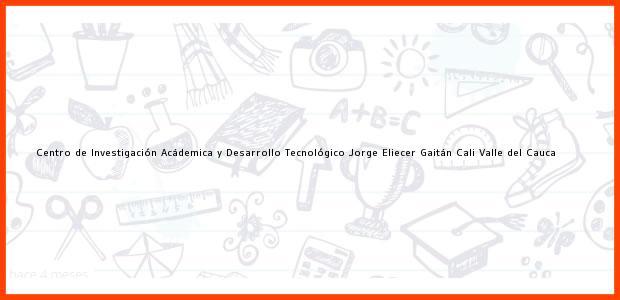 Teléfono, Dirección y otros datos de contacto para Centro de Investigación Acádemica y Desarrollo Tecnológico Jorge Eliecer Gaitán, Cali, Valle del Cauca, Colombia