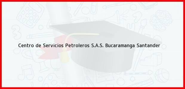 Teléfono, Dirección y otros datos de contacto para Centro de Servicios Petroleros S.A.S., Bucaramanga, Santander, Colombia