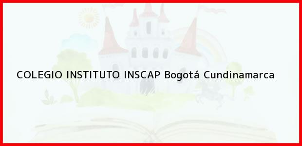 Teléfono, Dirección y otros datos de contacto para COLEGIO INSTITUTO INSCAP, Bogotá, Cundinamarca, Colombia