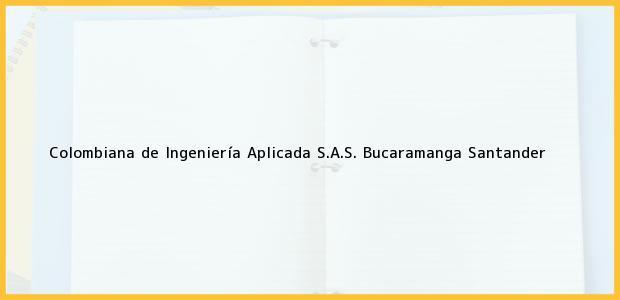 Teléfono, Dirección y otros datos de contacto para Colombiana de Ingeniería Aplicada S.A.S., Bucaramanga, Santander, Colombia