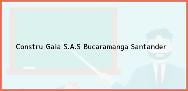 Teléfono, Dirección y otros datos de contacto para Constru Gaia S.A.S, Bucaramanga, Santander, Colombia