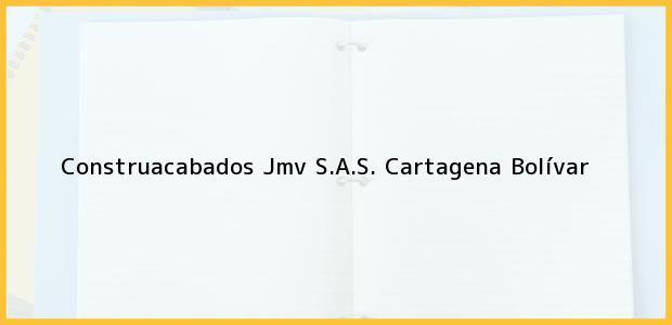 Teléfono, Dirección y otros datos de contacto para Construacabados Jmv S.A.S., Cartagena, Bolívar, Colombia