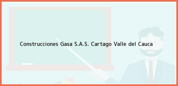 Teléfono, Dirección y otros datos de contacto para Construcciones Gasa S.A.S., Cartago, Valle del Cauca, Colombia