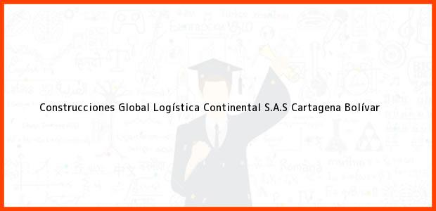 Teléfono, Dirección y otros datos de contacto para Construcciones Global Logística Continental S.A.S, Cartagena, Bolívar, Colombia