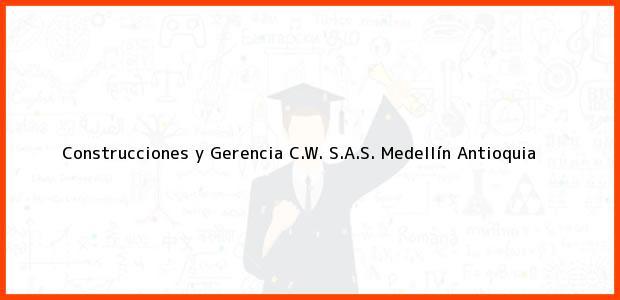 Teléfono, Dirección y otros datos de contacto para Construcciones y Gerencia C.W. S.A.S., Medellín, Antioquia, Colombia