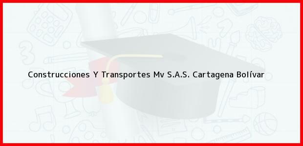 Teléfono, Dirección y otros datos de contacto para Construcciones Y Transportes Mv S.A.S., Cartagena, Bolívar, Colombia