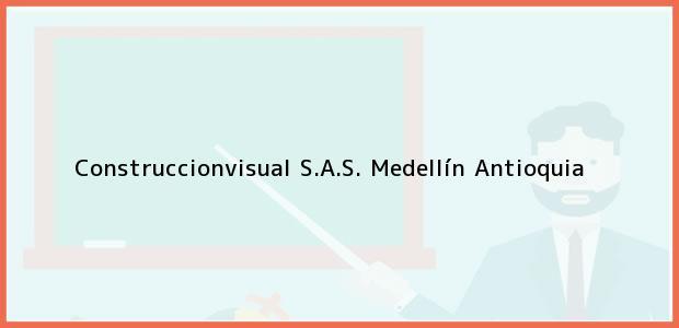Teléfono, Dirección y otros datos de contacto para Construccionvisual S.A.S., Medellín, Antioquia, Colombia