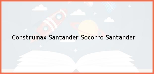 Teléfono, Dirección y otros datos de contacto para Construmax Santander, Socorro, Santander, Colombia