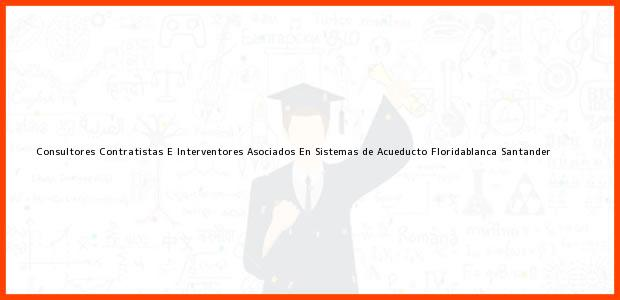 Teléfono, Dirección y otros datos de contacto para Consultores Contratistas E Interventores Asociados En Sistemas de Acueducto, Floridablanca, Santander, Colombia