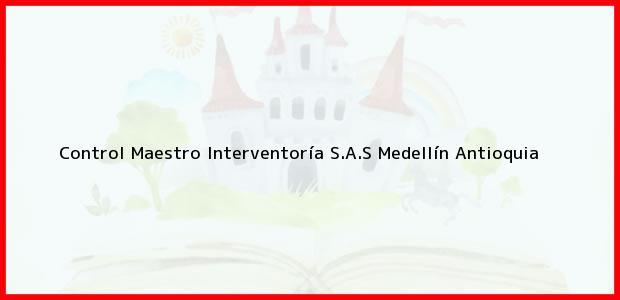 Teléfono, Dirección y otros datos de contacto para Control Maestro Interventoría S.A.S, Medellín, Antioquia, Colombia