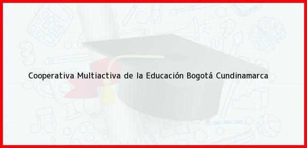 Teléfono, Dirección y otros datos de contacto para Cooperativa Multiactiva de la Educación, Bogotá, Cundinamarca, Colombia