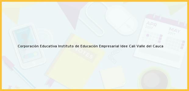 Teléfono, Dirección y otros datos de contacto para Corporación Educativa Instituto de Educación Empresarial Idee, Cali, Valle del Cauca, Colombia