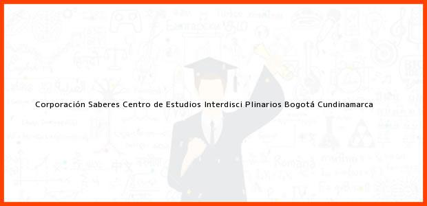 Teléfono, Dirección y otros datos de contacto para Corporación Saberes Centro de Estudios Interdisci Plinarios, Bogotá, Cundinamarca, Colombia