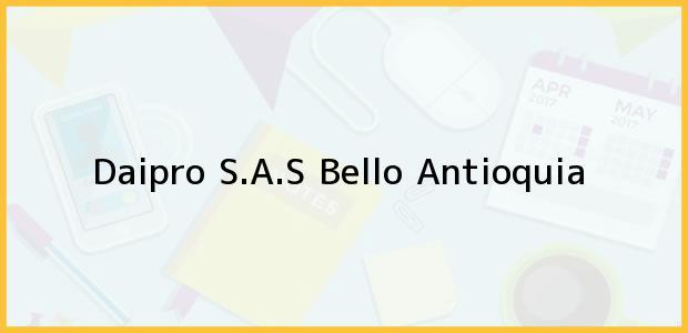 Teléfono, Dirección y otros datos de contacto para Daipro S.A.S, Bello, Antioquia, Colombia