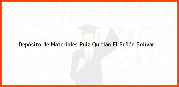 Teléfono, Dirección y otros datos de contacto para Depósito de Materiales Ruiz Quitián, El Peñón, Bolívar, Colombia