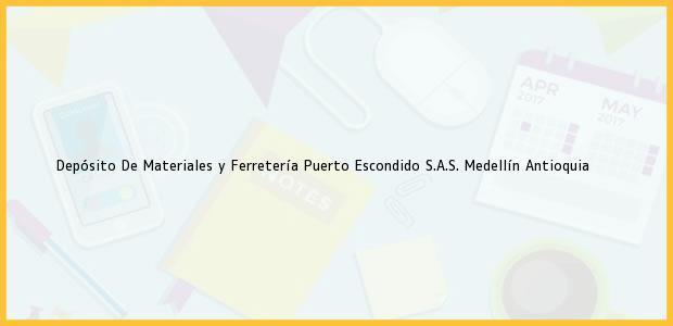 Teléfono, Dirección y otros datos de contacto para Depósito De Materiales y Ferretería Puerto Escondido S.A.S., Medellín, Antioquia, Colombia