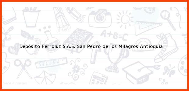 Teléfono, Dirección y otros datos de contacto para Depósito Ferroluz S.A.S., San Pedro de los Milagros, Antioquia, Colombia