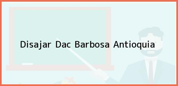 Teléfono, Dirección y otros datos de contacto para Disajar Dac, Barbosa, Antioquia, Colombia