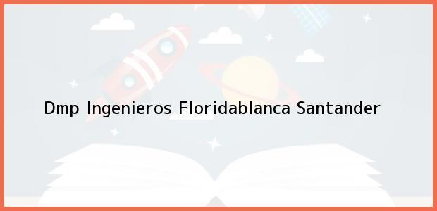 Teléfono, Dirección y otros datos de contacto para Dmp Ingenieros, Floridablanca, Santander, Colombia