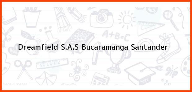 Teléfono, Dirección y otros datos de contacto para Dreamfield S.A.S, Bucaramanga, Santander, Colombia