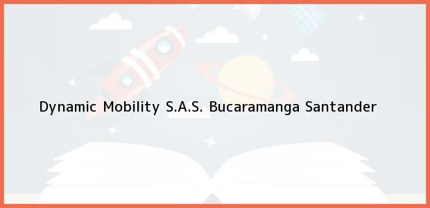 Teléfono, Dirección y otros datos de contacto para Dynamic Mobility S.A.S., Bucaramanga, Santander, Colombia