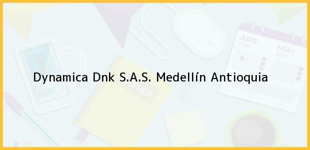 Teléfono, Dirección y otros datos de contacto para Dynamica Dnk S.A.S., Medellín, Antioquia, Colombia