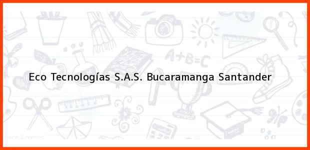Teléfono, Dirección y otros datos de contacto para Eco Tecnologías S.A.S., Bucaramanga, Santander, Colombia