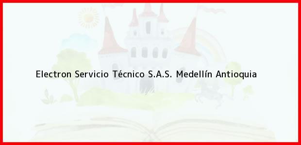 Teléfono, Dirección y otros datos de contacto para Electron Servicio Técnico S.A.S., Medellín, Antioquia, Colombia
