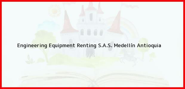 Teléfono, Dirección y otros datos de contacto para Engineering Equipment Renting S.A.S., Medellín, Antioquia, Colombia