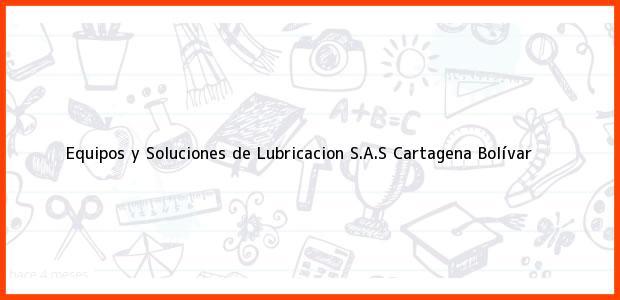Teléfono, Dirección y otros datos de contacto para Equipos y Soluciones de Lubricacion S.A.S, Cartagena, Bolívar, Colombia
