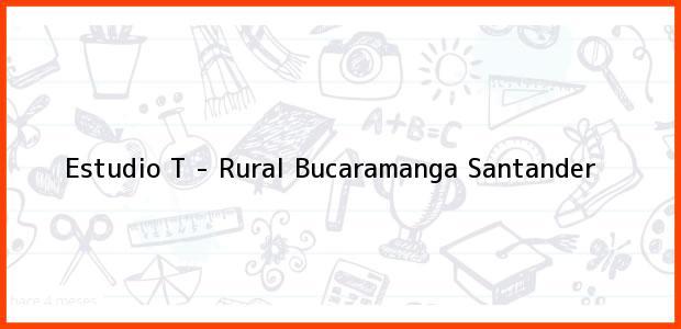 Teléfono, Dirección y otros datos de contacto para Estudio T - Rural, Bucaramanga, Santander, Colombia