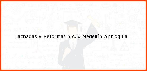 Teléfono, Dirección y otros datos de contacto para Fachadas y Reformas S.A.S., Medellín, Antioquia, Colombia
