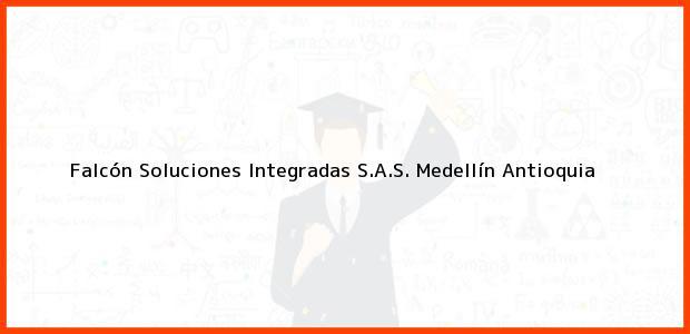 Teléfono, Dirección y otros datos de contacto para Falcón Soluciones Integradas S.A.S., Medellín, Antioquia, Colombia