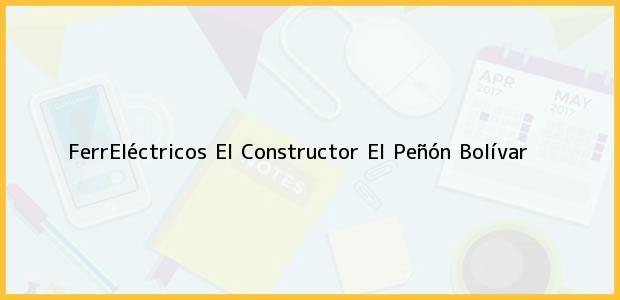Teléfono, Dirección y otros datos de contacto para FerrEléctricos El Constructor, El Peñón, Bolívar, Colombia