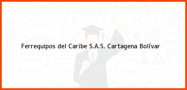 Teléfono, Dirección y otros datos de contacto para Ferrequipos del Caribe S.A.S., Cartagena, Bolívar, Colombia