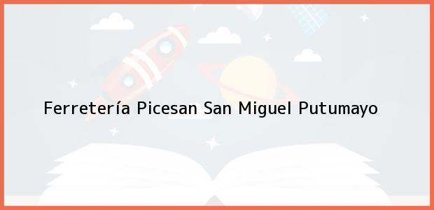 Teléfono, Dirección y otros datos de contacto para Ferretería Picesan, San Miguel, Putumayo, Colombia