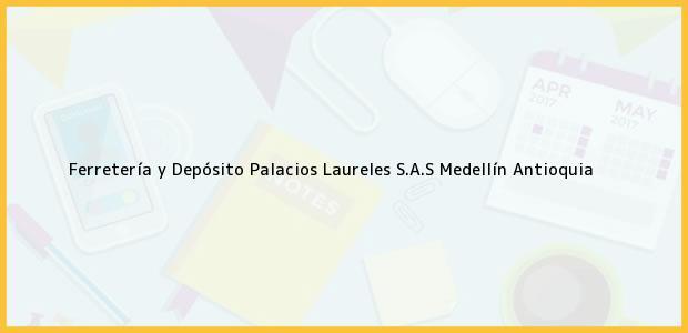 Teléfono, Dirección y otros datos de contacto para Ferretería y Depósito Palacios Laureles S.A.S, Medellín, Antioquia, Colombia