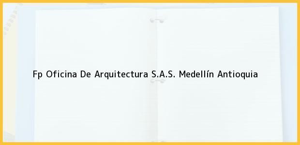 Teléfono, Dirección y otros datos de contacto para Fp Oficina De Arquitectura S.A.S., Medellín, Antioquia, Colombia