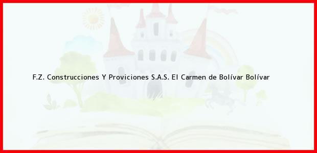 Teléfono, Dirección y otros datos de contacto para F.Z. Construcciones Y Proviciones S.A.S., El Carmen de Bolívar, Bolívar, Colombia