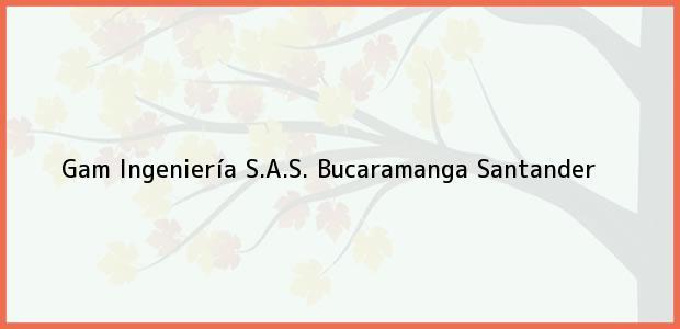 Teléfono, Dirección y otros datos de contacto para Gam Ingeniería S.A.S., Bucaramanga, Santander, Colombia