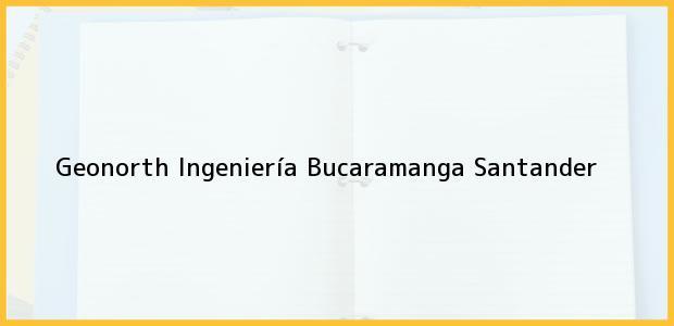 Teléfono, Dirección y otros datos de contacto para Geonorth Ingeniería, Bucaramanga, Santander, Colombia