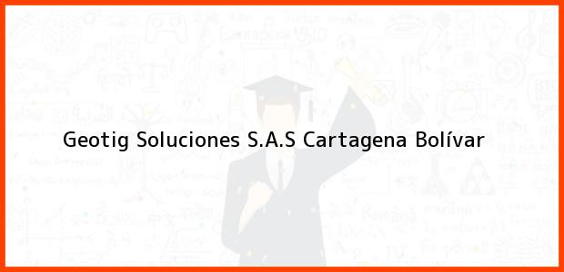 Teléfono, Dirección y otros datos de contacto para Geotig Soluciones S.A.S, Cartagena, Bolívar, Colombia
