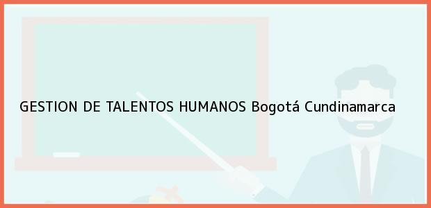 Teléfono, Dirección y otros datos de contacto para GESTION DE TALENTOS HUMANOS, Bogotá, Cundinamarca, Colombia